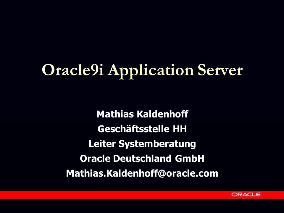 Compliance zu J2EE Oracle9 i AS – JSP1.1 – Servlets 2.2 – EJB1.1 – JDK1.2 – JNDI1.2 – JDBC2.0 – JMS1.0 – XML1.0 – RMI/IIOP 1.0 – CORBA2.0