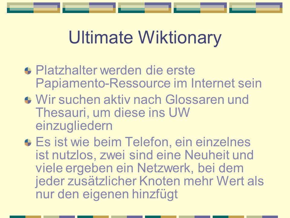 Ultimate Wiktionary Platzhalter werden die erste Papiamento-Ressource im Internet sein Wir suchen aktiv nach Glossaren und Thesauri, um diese ins UW e