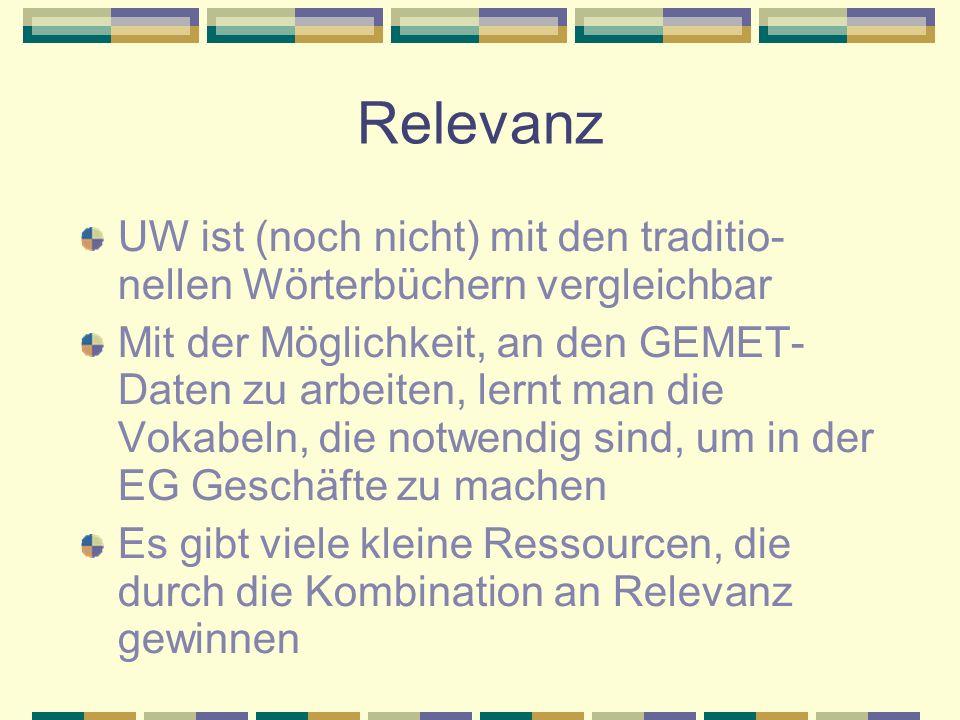 Relevanz UW ist (noch nicht) mit den traditio- nellen Wörterbüchern vergleichbar Mit der Möglichkeit, an den GEMET- Daten zu arbeiten, lernt man die V