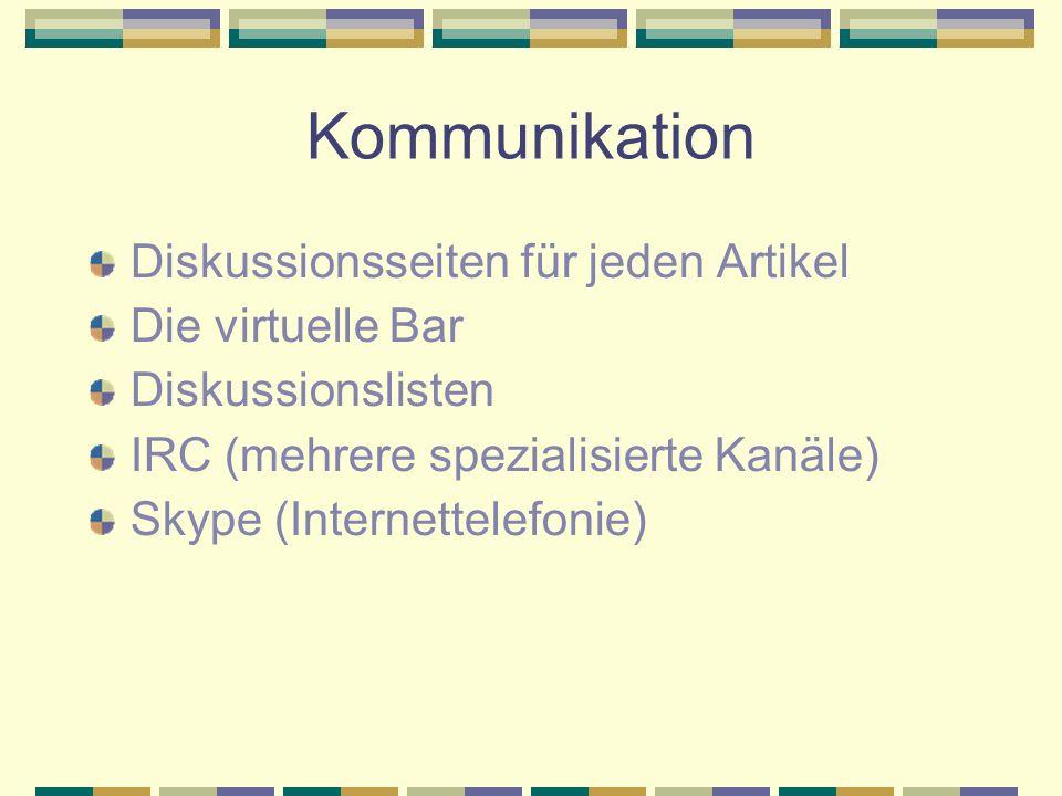 Kommunikation Diskussionsseiten für jeden Artikel Die virtuelle Bar Diskussionslisten IRC (mehrere spezialisierte Kanäle) Skype (Internettelefonie)