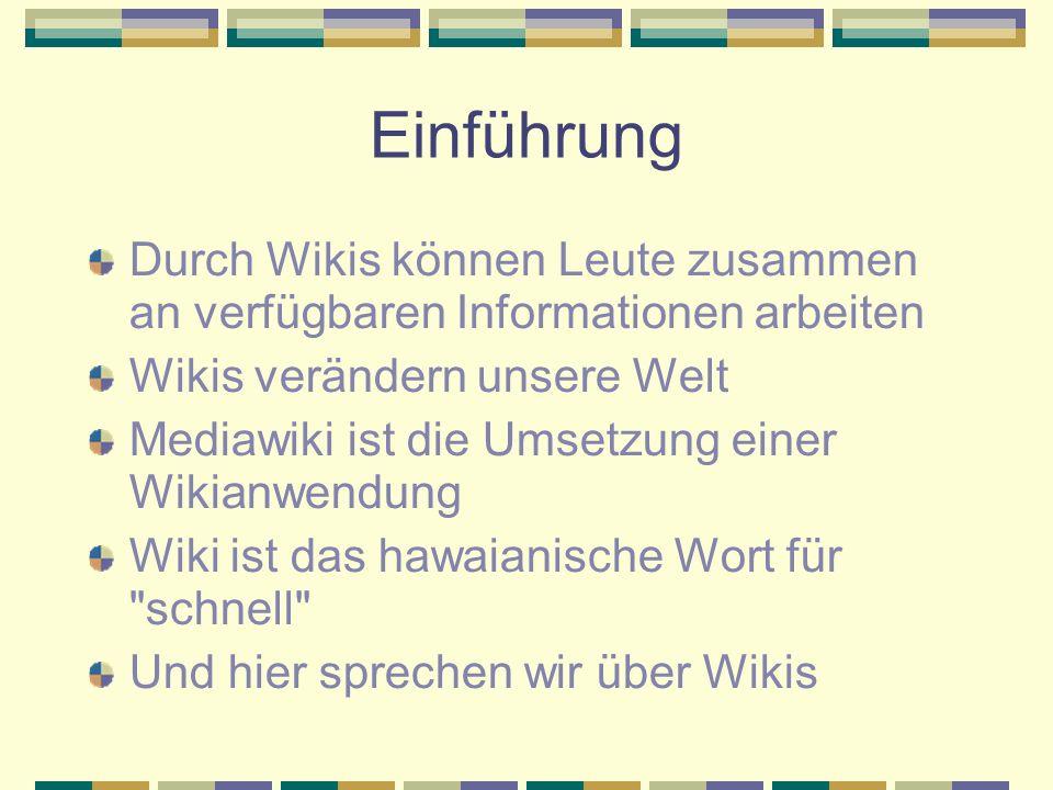 Einführung Durch Wikis können Leute zusammen an verfügbaren Informationen arbeiten Wikis verändern unsere Welt Mediawiki ist die Umsetzung einer Wikia