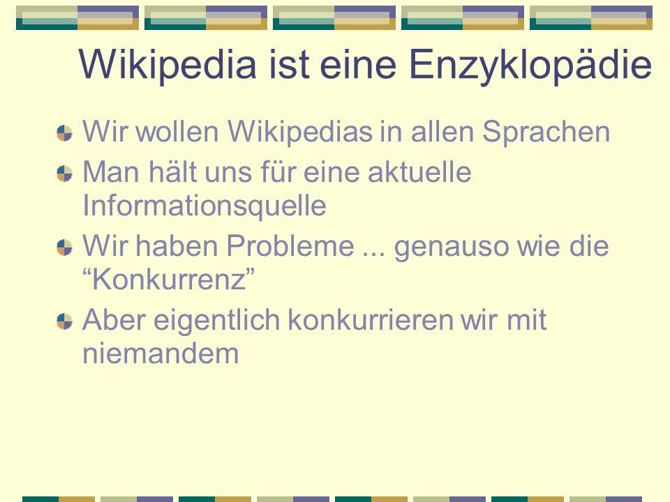 Wikipedia ist eine Enzyklopädie Wir wollen Wikipedias in allen Sprachen Man hält uns für eine aktuelle Informationsquelle Wir haben Probleme... genaus