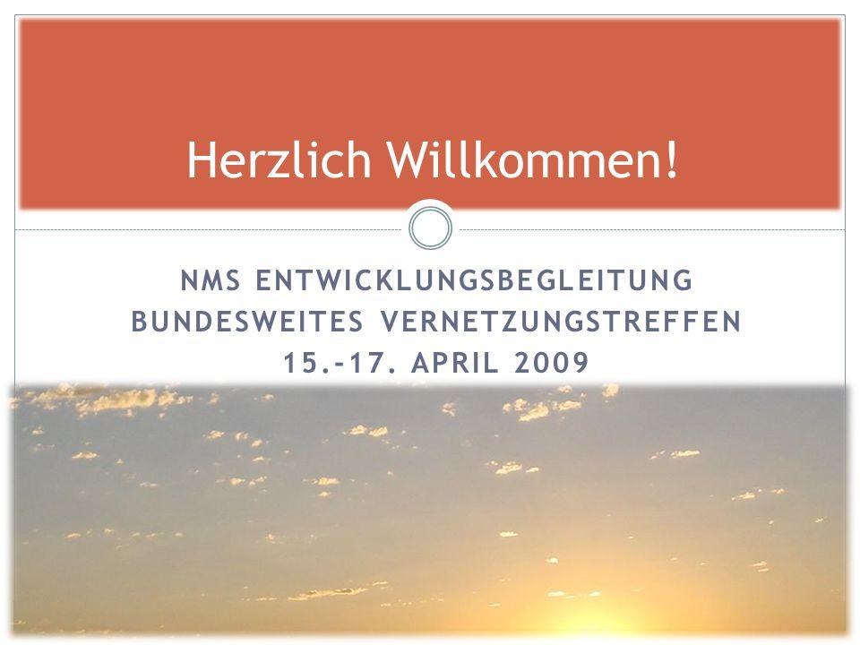 NMS ENTWICKLUNGSBEGLEITUNG BUNDESWEITES VERNETZUNGSTREFFEN 15.-17. APRIL 2009 Herzlich Willkommen!