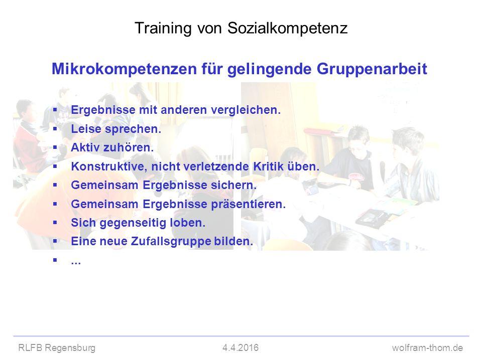 RLFB Regensburg4.4.2016wolfram-thom.de Mikrokompetenzen für gelingende Gruppenarbeit  Ergebnisse mit anderen vergleichen.  Leise sprechen.  Aktiv z