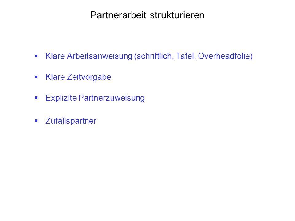 Partnerarbeit strukturieren  Klare Arbeitsanweisung (schriftlich, Tafel, Overheadfolie)  Klare Zeitvorgabe  Explizite Partnerzuweisung  Zufallspar