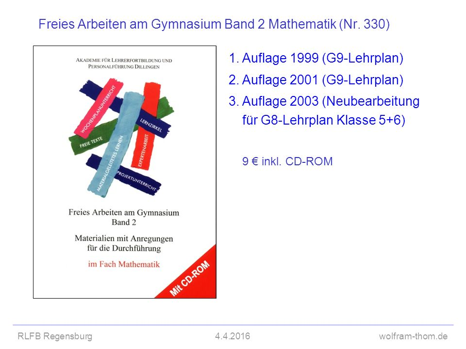 RLFB Regensburg4.4.2016wolfram-thom.de Freies Arbeiten am Gymnasium Band 2 Mathematik (Nr. 330) 1.Auflage 1999 (G9-Lehrplan) 2.Auflage 2001 (G9-Lehrpl