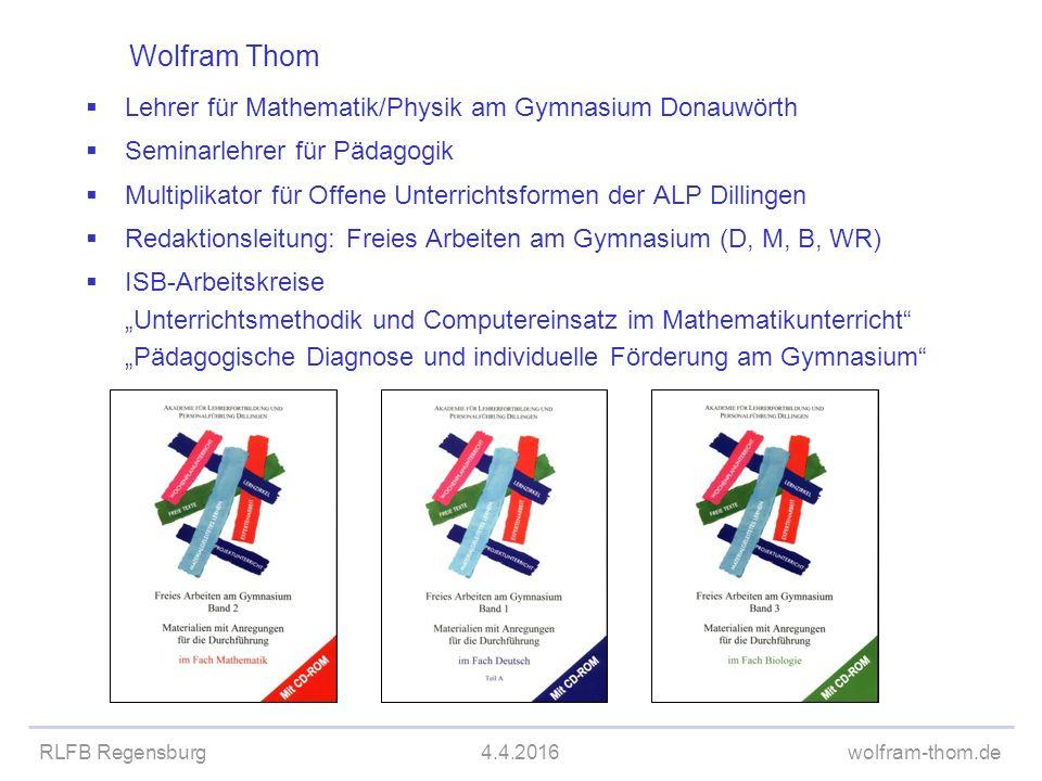 RLFB Regensburg4.4.2016wolfram-thom.de Wolfram Thom  Lehrer für Mathematik/Physik am Gymnasium Donauwörth  Seminarlehrer für Pädagogik  Multiplikat