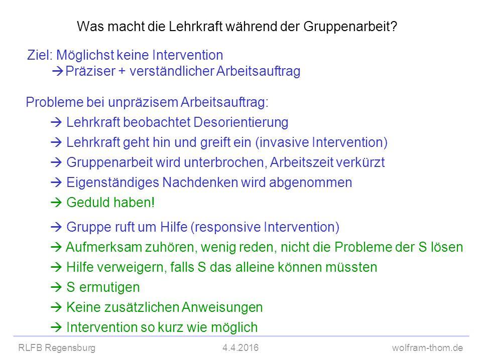 RLFB Regensburg4.4.2016wolfram-thom.de Was macht die Lehrkraft während der Gruppenarbeit? Ziel: Möglichst keine Intervention  Präziser + verständlich
