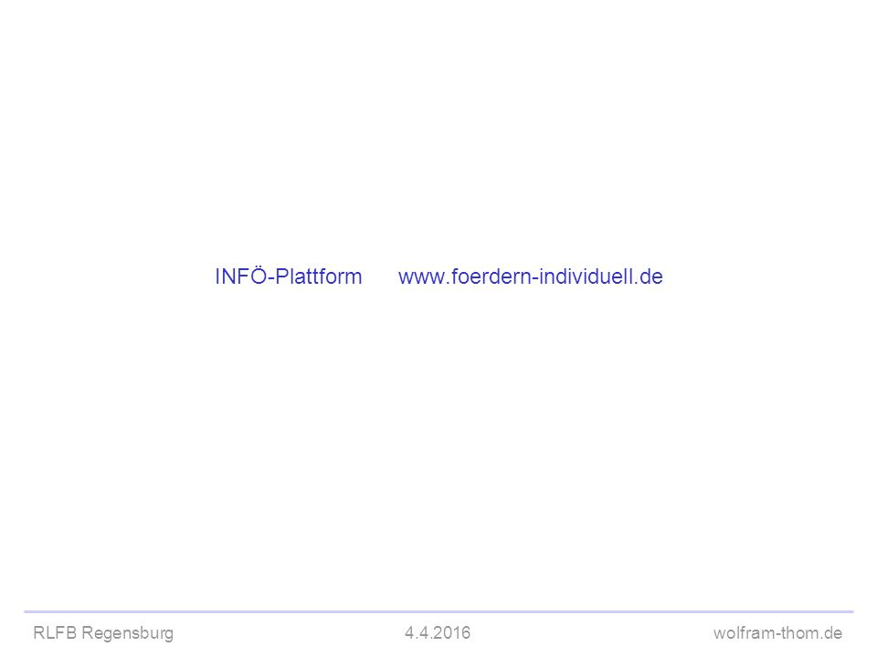 RLFB Regensburg4.4.2016wolfram-thom.de INFÖ-Plattform www.foerdern-individuell.de