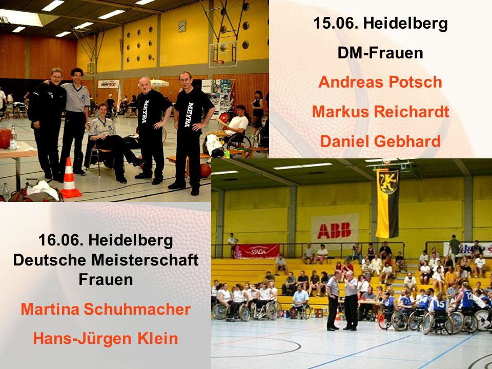 15.06. Heidelberg DM-Frauen Andreas Potsch Markus Reichardt Daniel Gebhard 16.06.