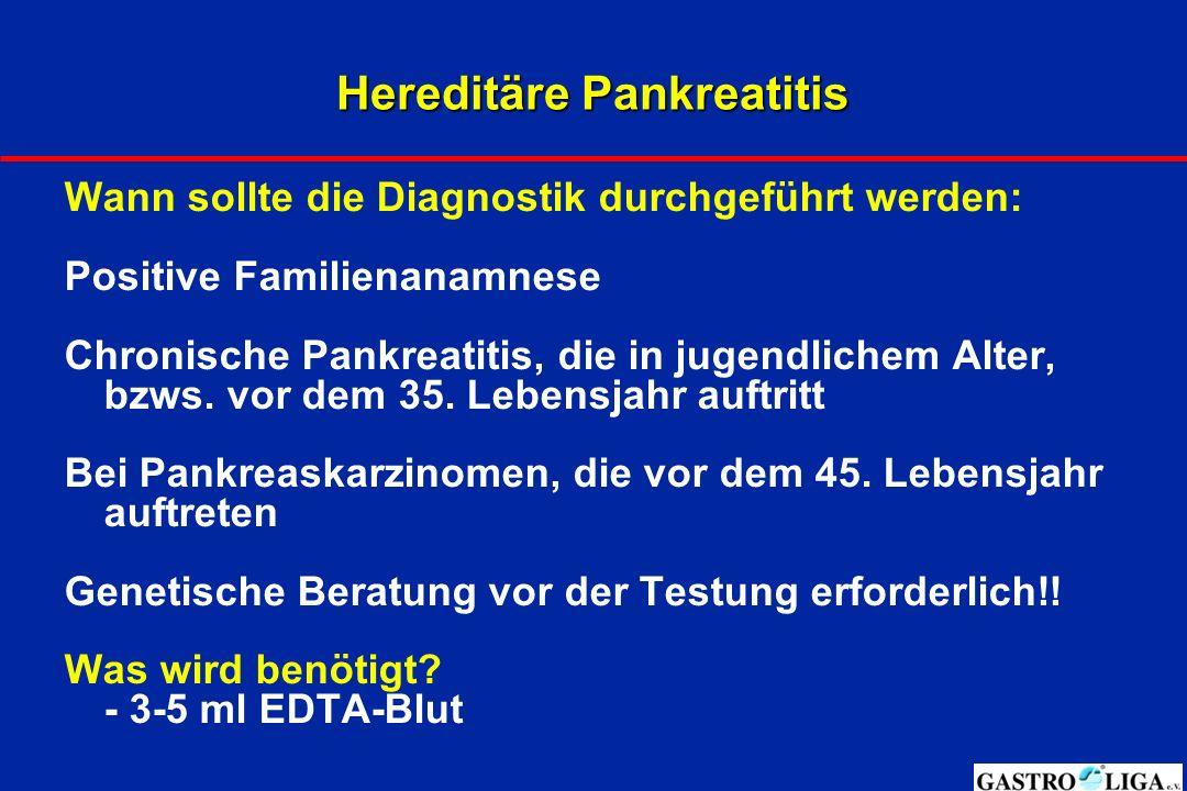 Hereditäre Pankreatitis Wann sollte die Diagnostik durchgeführt werden: Positive Familienanamnese Chronische Pankreatitis, die in jugendlichem Alter, bzws.