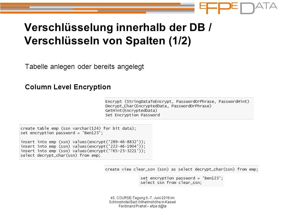 Verschlüsselung innerhalb der DB / Verschlüsseln von Spalten (2/2) 45.