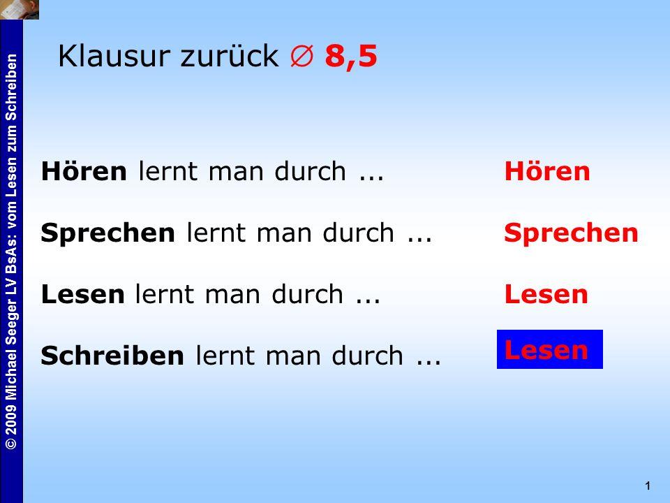 © 2009 Michael Seeger LV BsAs: vom Lesen zum Schreiben 1 Hören lernt man durch...