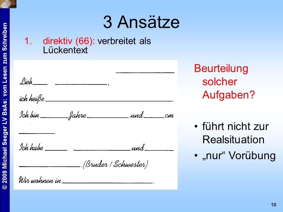 © 2009 Michael Seeger LV BsAs: vom Lesen zum Schreiben 10 3 Ansätze 1.direktiv (66): verbreitet als Lückentext Beurteilung solcher Aufgaben.