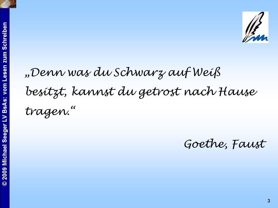 """© 2009 Michael Seeger LV BsAs: vom Lesen zum Schreiben 3 """"Denn was du Schwarz auf Weiß besitzt, kannst du getrost nach Hause tragen. Goethe, Faust"""