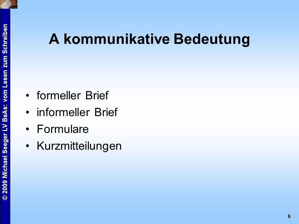 © 2009 Michael Seeger LV BsAs: vom Lesen zum Schreiben 7 B unterrichtspraktische Bedürfnisse Hausaufgaben Tests Mitschriften