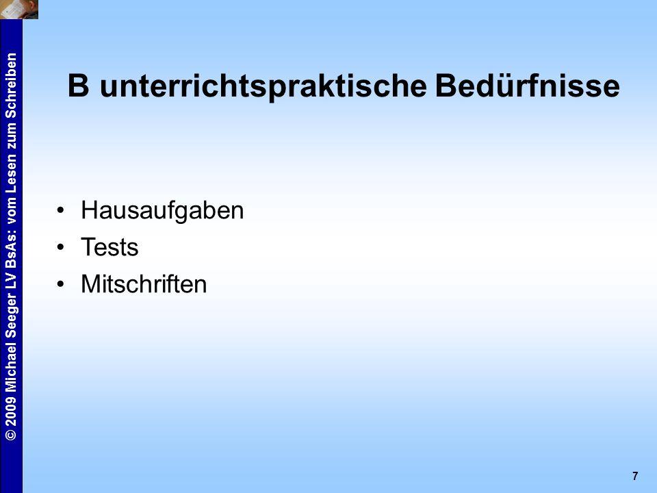 """© 2009 Michael Seeger LV BsAs: vom Lesen zum Schreiben 8 C lernpsychologische Überlegungen Integration der Fertigkeiten (>> keine isolierten Zentren im Gehirn) Sprechen und Schreiben (= """"inneres Sprechen ) Aktivierung mehrer Sinneskanäle  optisch  sprechmotorisch (innerliche Artikulation)  motorisch Optisch-graphomotorischer Gedächtnistyp"""