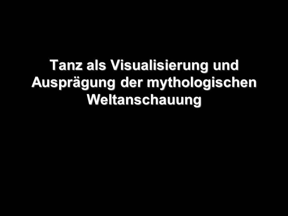 Tanz als Visualisierung und Ausprägung der mythologischen Weltanschauung