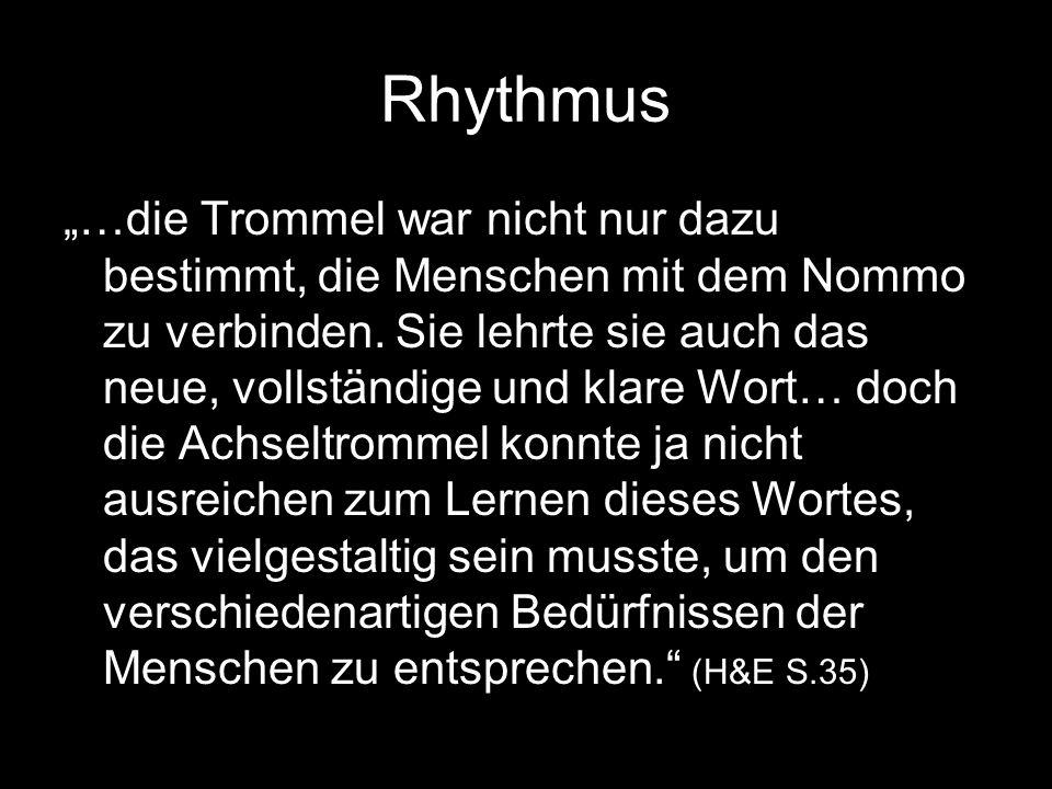 """Rhythmus """"…die Trommel war nicht nur dazu bestimmt, die Menschen mit dem Nommo zu verbinden. Sie lehrte sie auch das neue, vollständige und klare Wort"""