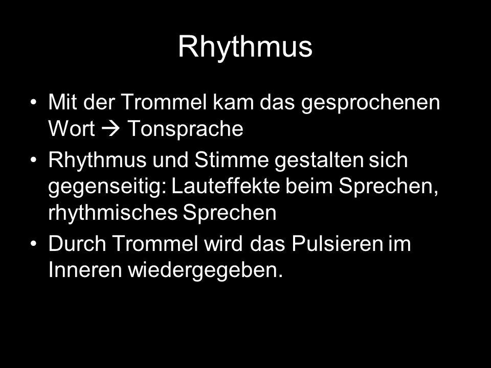 Rhythmus Mit der Trommel kam das gesprochenen Wort  Tonsprache Rhythmus und Stimme gestalten sich gegenseitig: Lauteffekte beim Sprechen, rhythmisches Sprechen Durch Trommel wird das Pulsieren im Inneren wiedergegeben.