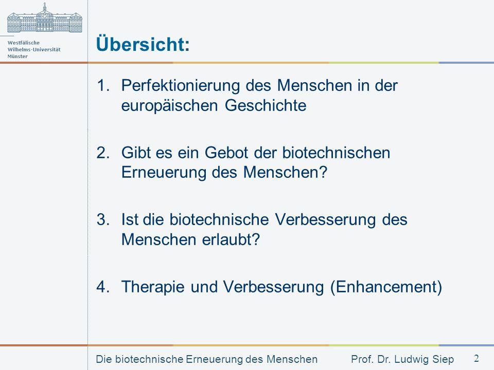 Die biotechnische Erneuerung des Menschen Prof. Dr. Ludwig Siep 2 Übersicht: 1.Perfektionierung des Menschen in der europäischen Geschichte 2.Gibt es