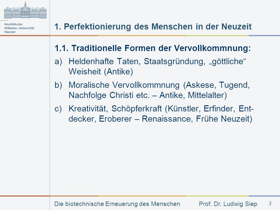 Die biotechnische Erneuerung des Menschen Prof. Dr. Ludwig Siep 3 1. Perfektionierung des Menschen in der Neuzeit 1.1. Traditionelle Formen der Vervol