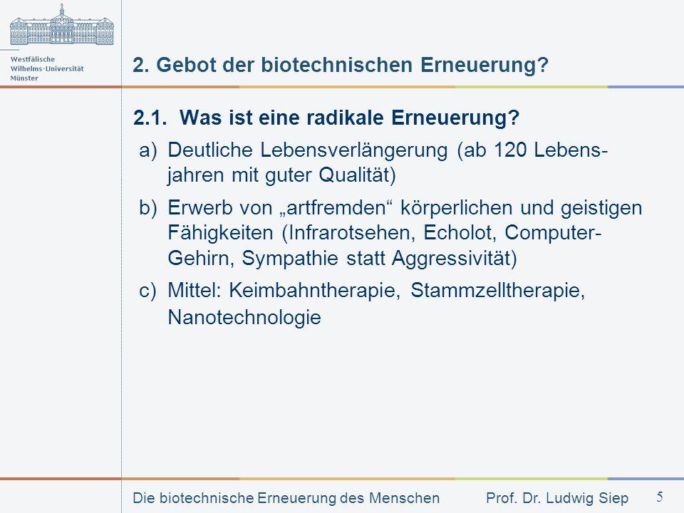 Die biotechnische Erneuerung des Menschen Prof. Dr. Ludwig Siep 5 2. Gebot der biotechnischen Erneuerung? 2.1. Was ist eine radikale Erneuerung? a) De