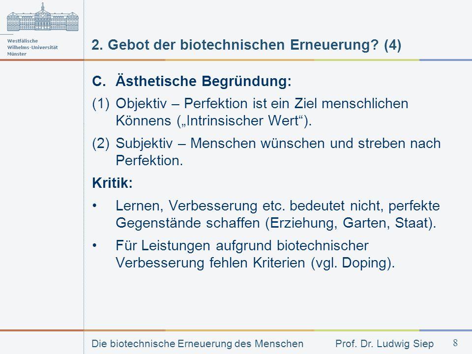 Die biotechnische Erneuerung des Menschen Prof. Dr. Ludwig Siep 8 2. Gebot der biotechnischen Erneuerung? (4) C. Ästhetische Begründung: (1)Objektiv –