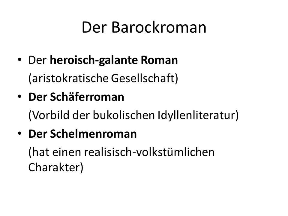Der Barockroman Der heroisch-galante Roman (aristokratische Gesellschaft) Der Schäferroman (Vorbild der bukolischen Idyllenliteratur) Der Schelmenroman (hat einen realisisch-volkstümlichen Charakter)