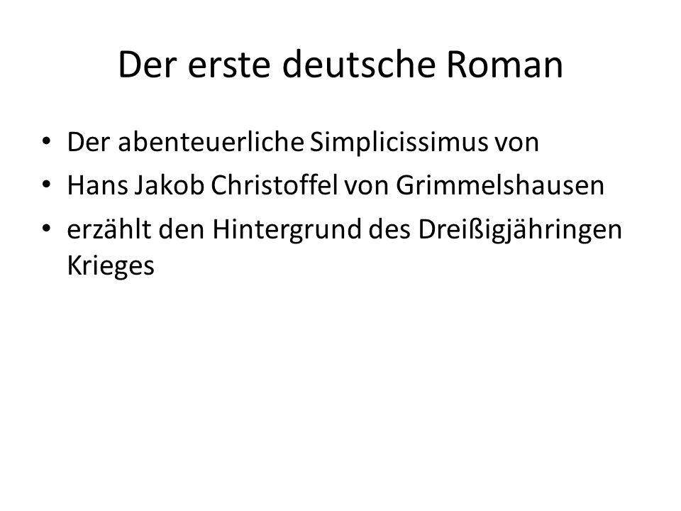 Der erste deutsche Roman Der abenteuerliche Simplicissimus von Hans Jakob Christoffel von Grimmelshausen erzählt den Hintergrund des Dreißigjähringen Krieges