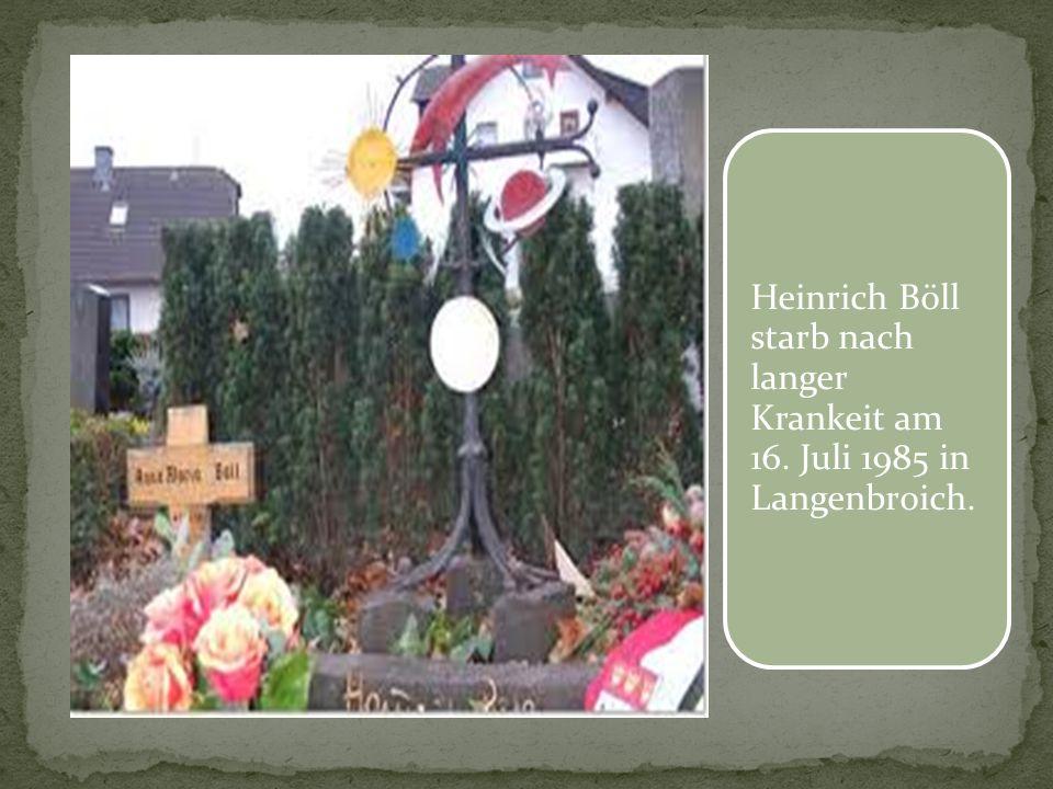 Heinrich Böll starb nach langer Krankeit am 16. Juli 1985 in Langenbroich.