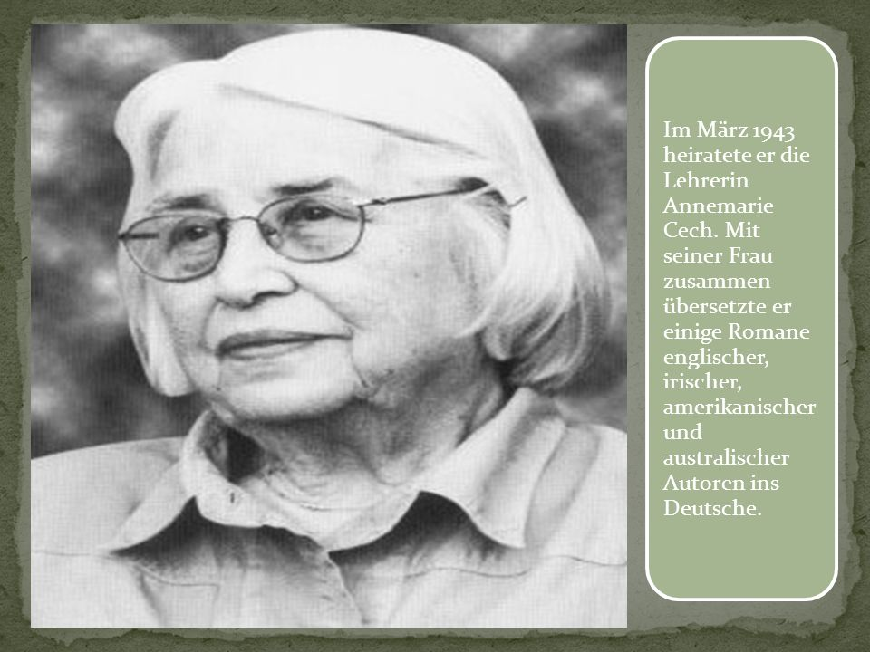 Im März 1943 heiratete er die Lehrerin Annemarie Cech. Mit seiner Frau zusammen übersetzte er einige Romane englischer, irischer, amerikanischer und a