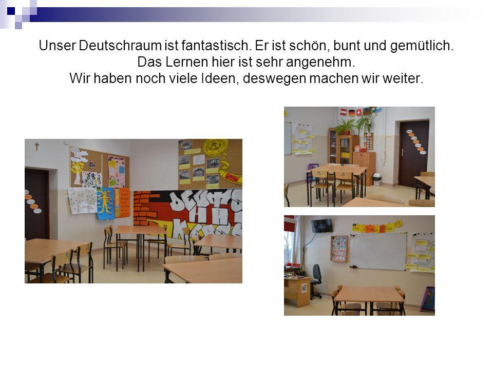 Unser Deutschraum ist fantastisch. Er ist schön, bunt und gemütlich. Das Lernen hier ist sehr angenehm. Wir haben noch viele Ideen, deswegen machen wi