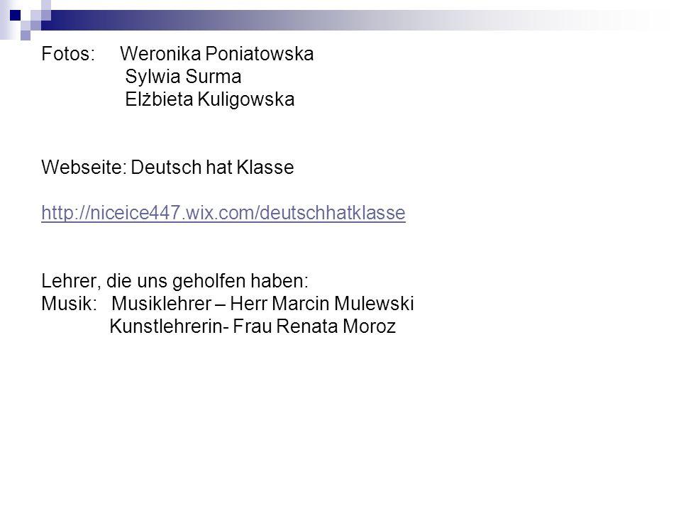 Fotos: Weronika Poniatowska Sylwia Surma Elżbieta Kuligowska Webseite: Deutsch hat Klasse http://niceice447.wix.com/deutschhatklasse Lehrer, die uns g