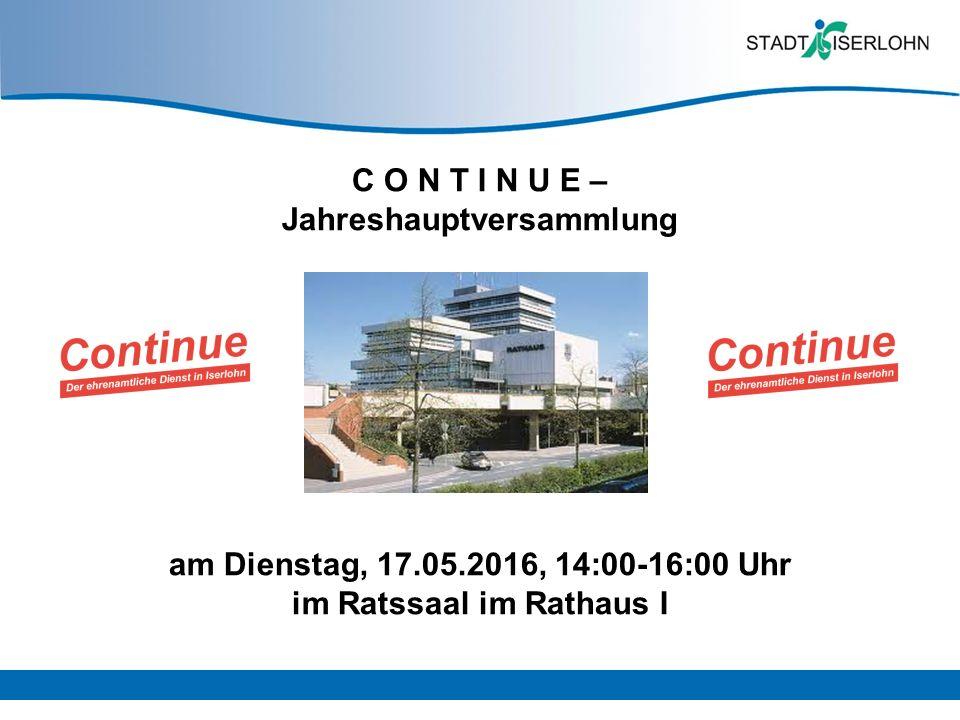 C O N T I N U E – Jahreshauptversammlung am Dienstag, 17.05.2016, 14:00-16:00 Uhr im Ratssaal im Rathaus I