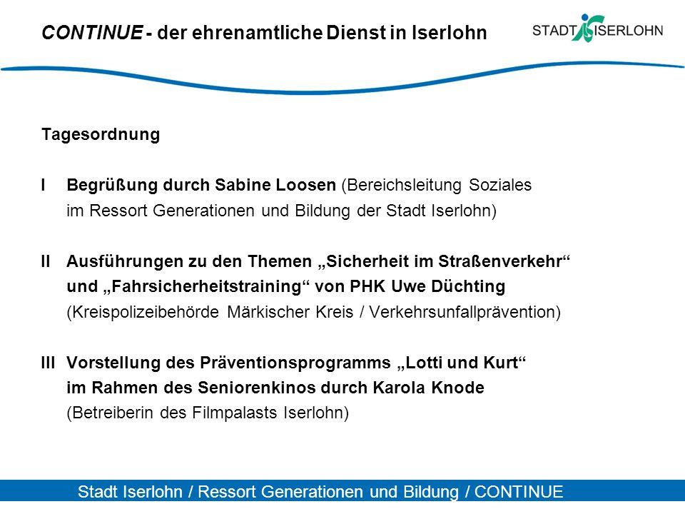 Stadt Iserlohn / Ressort Generationen und Bildung / CONTINUE CONTINUE - der ehrenamtliche Dienst in Iserlohn Tagesordnung IBegrüßung durch Sabine Loos