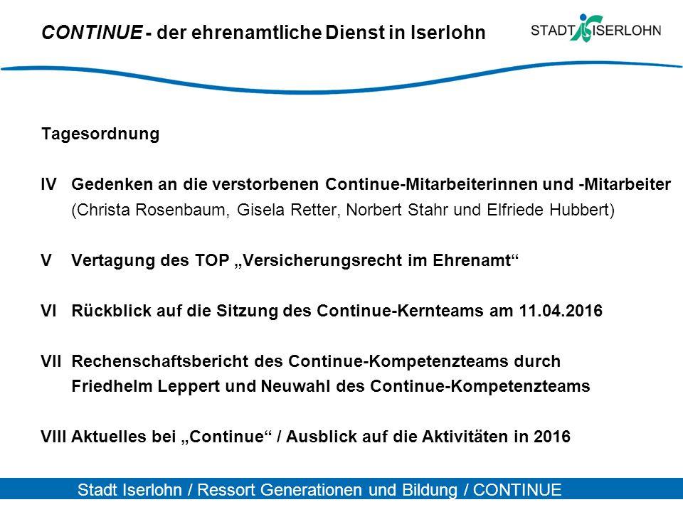 Stadt Iserlohn / Ressort Generationen und Bildung / CONTINUE CONTINUE - der ehrenamtliche Dienst in Iserlohn Tagesordnung IV Gedenken an die verstorbe
