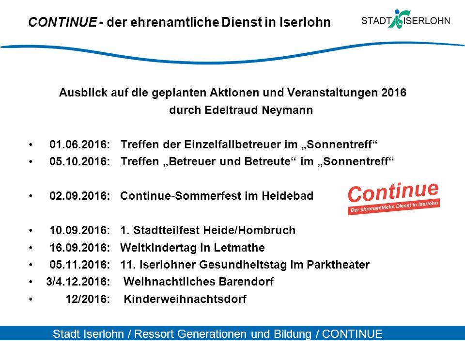 Stadt Iserlohn / Ressort Generationen und Bildung / CONTINUE CONTINUE - der ehrenamtliche Dienst in Iserlohn Ausblick auf die geplanten Aktionen und V