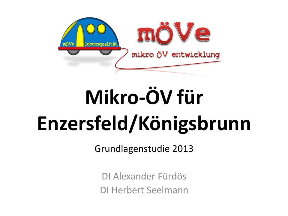 Mikro-ÖV für Enzersfeld/Königsbrunn Grundlagenstudie 2013 DI Alexander Fürdös DI Herbert Seelmann