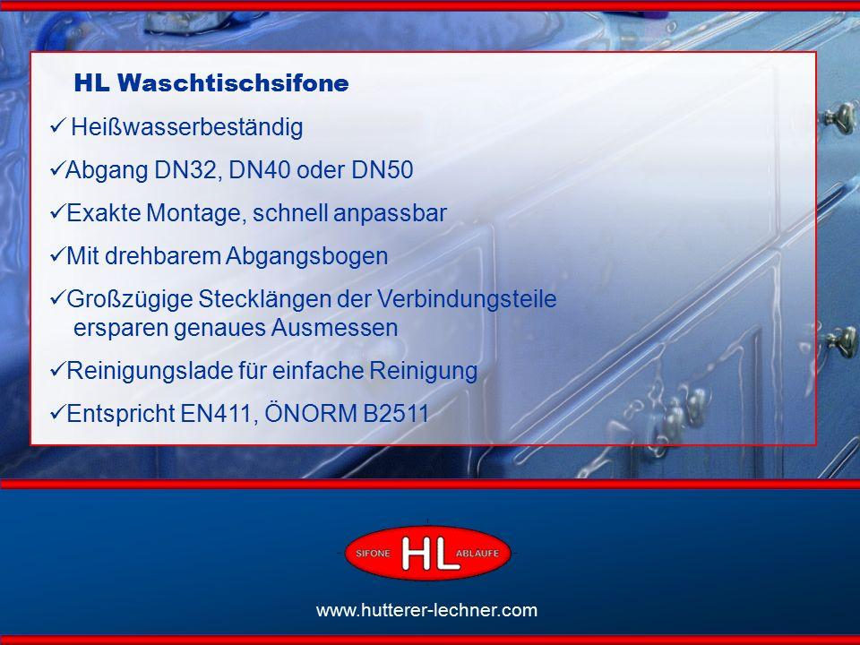 HL Waschtischsifone Heißwasserbeständig Abgang DN32, DN40 oder DN50 Exakte Montage, schnell anpassbar Mit drehbarem Abgangsbogen Großzügige Stecklängen der Verbindungsteile ersparen genaues Ausmessen Reinigungslade für einfache Reinigung Entspricht EN411, ÖNORM B2511 www.hutterer-lechner.com