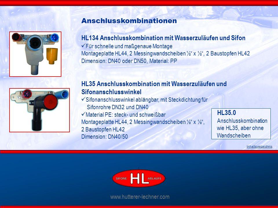 www.hutterer-lechner.com Inhaltsverzeichnis Anschlusskombinationen HL134 Anschlusskombination mit Wasserzuläufen und Sifon Für schnelle und maßgenaue Montage Montageplatte HL44, 2 Messingwandscheiben ½ x ½ , 2 Baustopfen HL42 Dimension: DN40 oder DN50, Material: PP HL35 Anschlusskombination mit Wasserzuläufen und Sifonanschlusswinkel Sifonanschlusswinkel ablängbar, mit Steckdichtung für Sifonrohre DN32 und DN40 Material PE: steck- und schweißbar Montageplatte HL44, 2 Messingwandscheiben ½ x ½ , 2 Baustopfen HL42 Dimension: DN40/50 HL35.0 Anschlusskombination wie HL35, aber ohne Wandscheiben