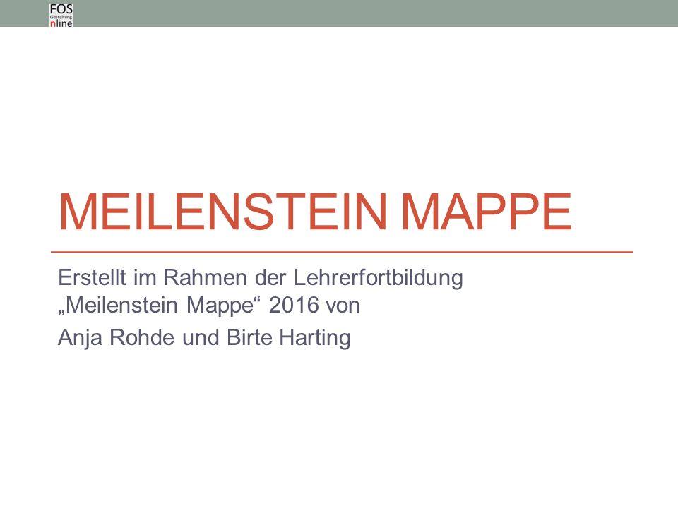 """MEILENSTEIN MAPPE Erstellt im Rahmen der Lehrerfortbildung """"Meilenstein Mappe 2016 von Anja Rohde und Birte Harting"""