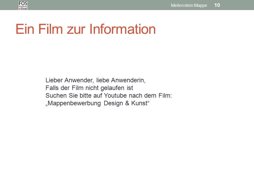 """Ein Film zur Information Meilenstein Mappe 10 Lieber Anwender, liebe Anwenderin, Falls der Film nicht gelaufen ist Suchen Sie bitte auf Youtube nach dem Film: """"Mappenbewerbung Design & Kunst"""