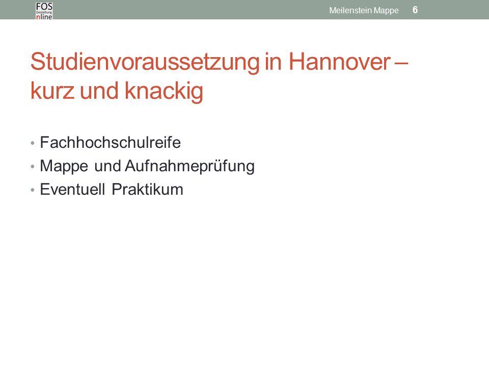 Studienvoraussetzung in Hannover – kurz und knackig Fachhochschulreife Mappe und Aufnahmeprüfung Eventuell Praktikum Meilenstein Mappe 6