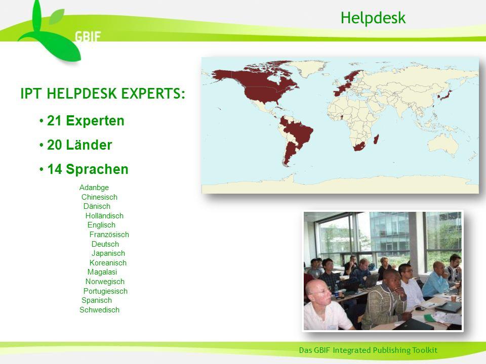 Helpdesk Das GBIF Integrated Publishing Toolkit IPT HELPDESK EXPERTS: 21 Experten 20 Länder 14 Sprachen Adanbge Chinesisch Dänisch Holländisch Englisch Französisch Deutsch Japanisch Koreanisch Magalasi Norwegisch Portugiesisch Spanisch Schwedisch