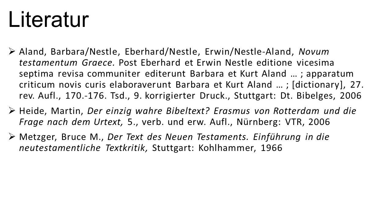 Literatur  Aland, Barbara/Nestle, Eberhard/Nestle, Erwin/Nestle-Aland, Novum testamentum Graece. Post Eberhard et Erwin Nestle editione vicesima sept
