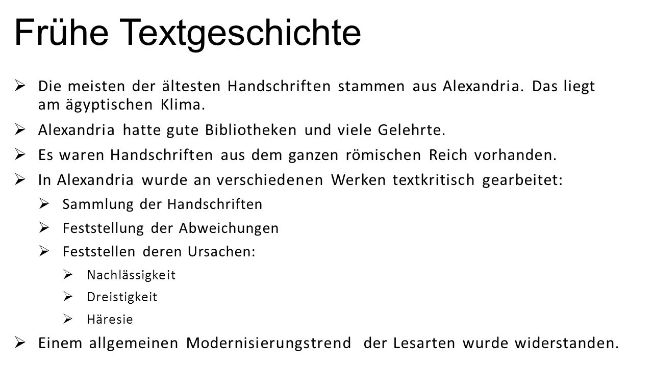 Frühe Textgeschichte  Die meisten der ältesten Handschriften stammen aus Alexandria. Das liegt am ägyptischen Klima.  Alexandria hatte gute Biblioth