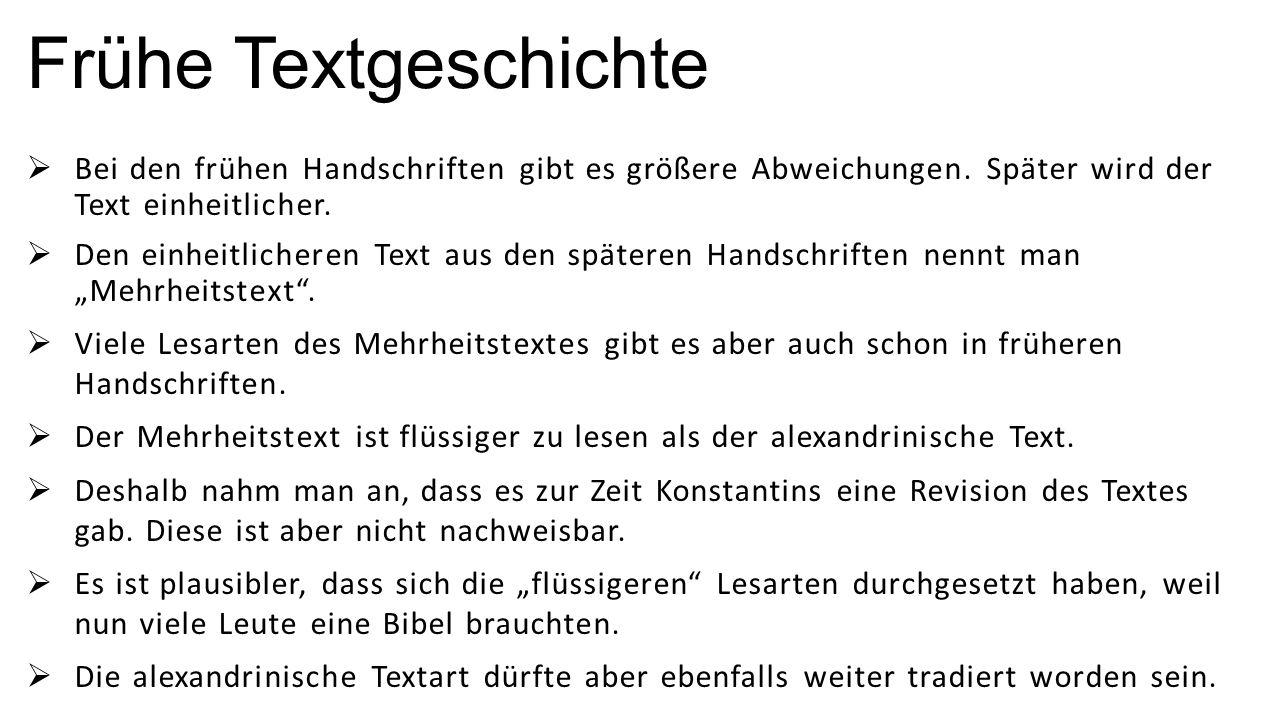 Frühe Textgeschichte  Bei den frühen Handschriften gibt es größere Abweichungen. Später wird der Text einheitlicher.  Den einheitlicheren Text aus d