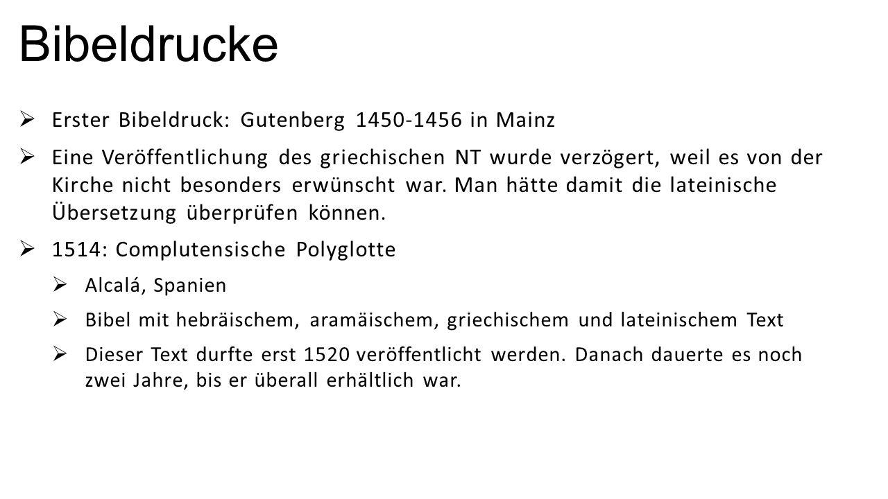 Bibeldrucke  Erster Bibeldruck: Gutenberg 1450-1456 in Mainz  Eine Veröffentlichung des griechischen NT wurde verzögert, weil es von der Kirche nich