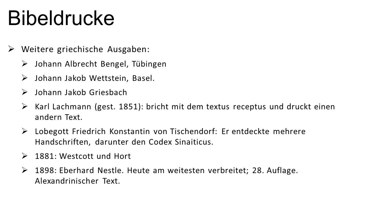 Bibeldrucke  Weitere griechische Ausgaben:  Johann Albrecht Bengel, Tübingen  Johann Jakob Wettstein, Basel.  Johann Jakob Griesbach  Karl Lachma